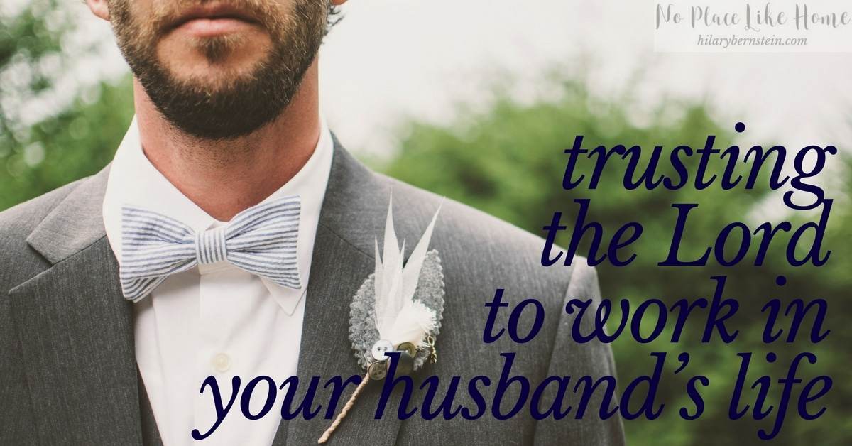 Feeling frustrated with your husband? Begin trusting the Lord to work in your husband's life ...