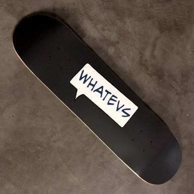 Whatevs skateboard hilarystyle