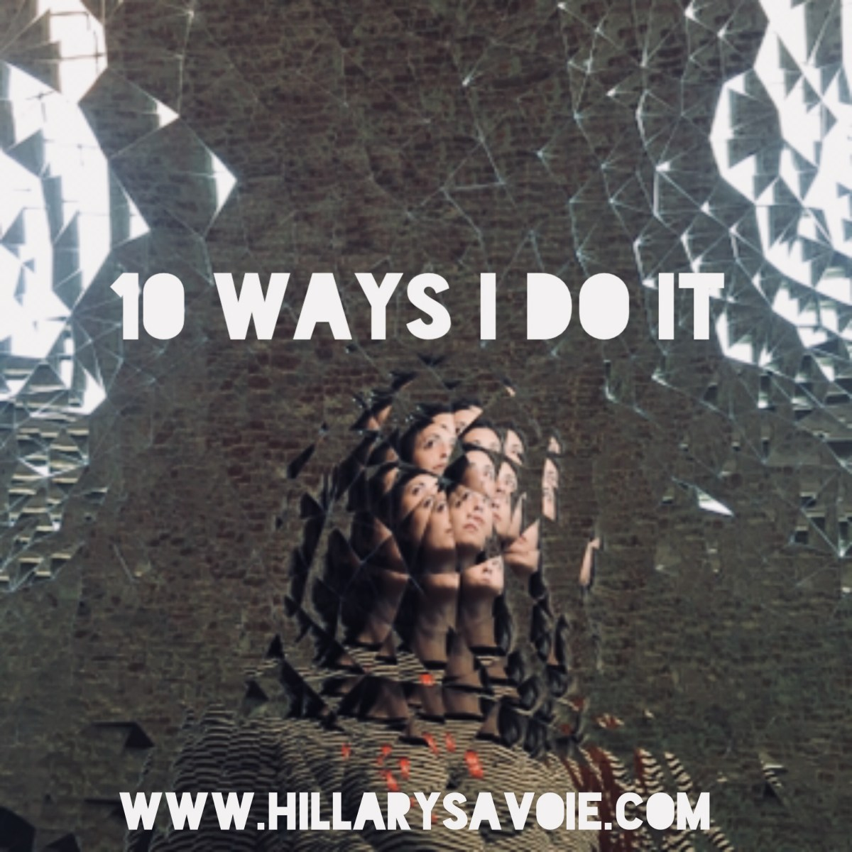 10 Ways I Do It