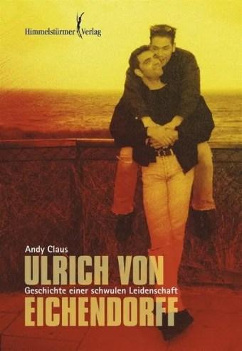 Ulrich von Eichendorff: Autobiografie einer schwulen Leidenschaft