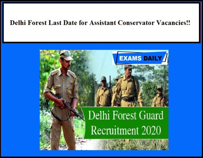 Delhi Forest Last Date for Assistant Conservator Vacancies