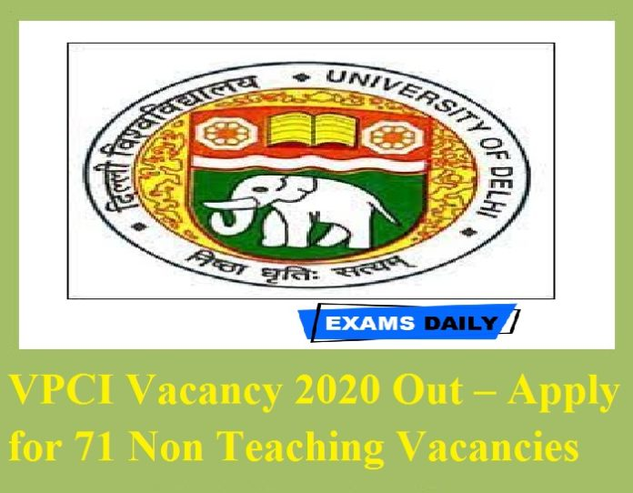 VPCI Vacancy 2020 Out – Apply for 71 Non Teaching Vacancies