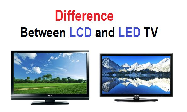 Led Tv and lcd TV me difference
