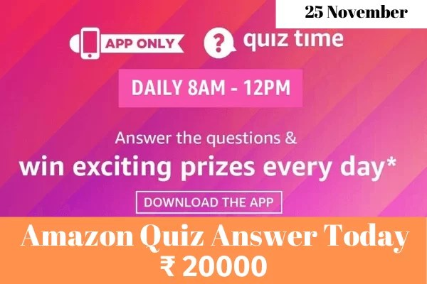 Amazon Quiz 25 November 2019 Answers Win