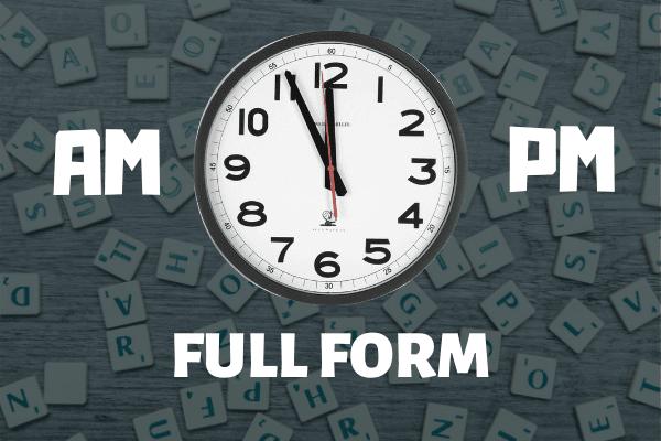 AM PM Ka Full Form | AM and PM का फुल फॉर्म