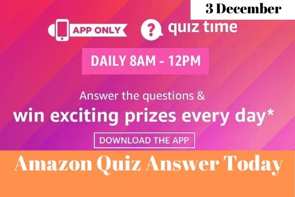 Amazon Quiz 3 December 2019 Answers Win