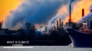 Read more about the article What is Climate Change, Meaning, Definition, Effects of Climate Change, Causes of Climate Change