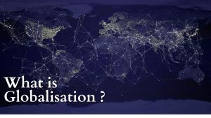 Read more about the article What is Globalisation, Meaning, Definition, Globalisation in India