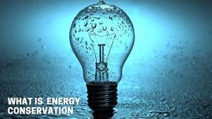Read more about the article What is Energy Conservation, Definition, Methods of Energy Conservation, Need of Energy Conservation