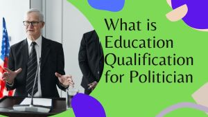 Read more about the article What is Education Qualification for Politician, Education Criteria