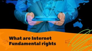 Read more about the article What are Fundamental Rights on INTERNET, Meaning, Internet, Access