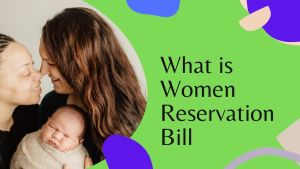 Read more about the article What is Women Reservation bill, Meaning, Criticism, Positive Impacts
