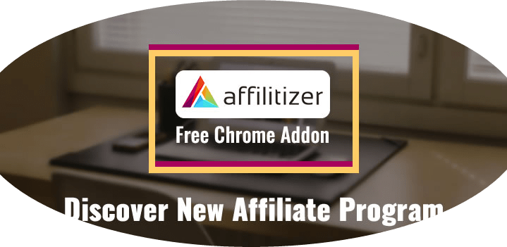 Discover A New Associate Program With Free Affilitizer Chrome Addon