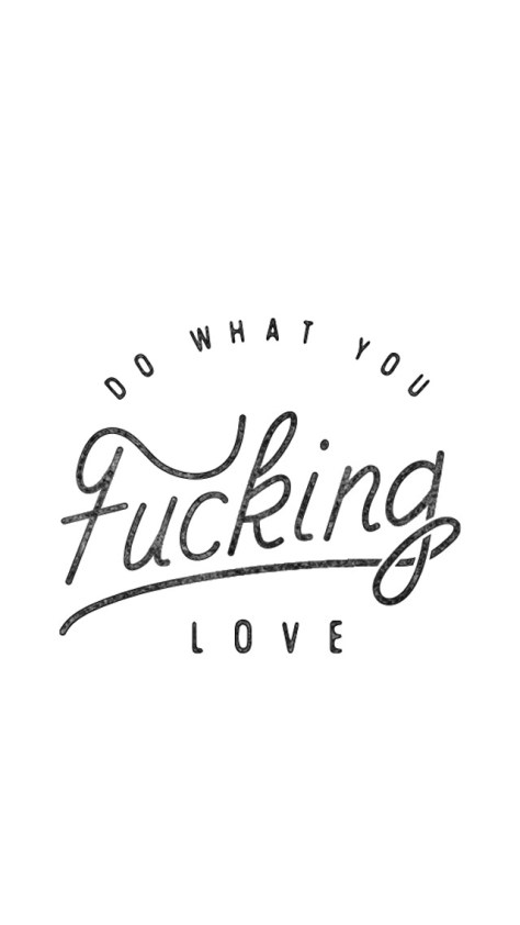 do what you fucking love