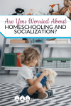 Pin Are You Worried About Homeschooling and Socialization 3
