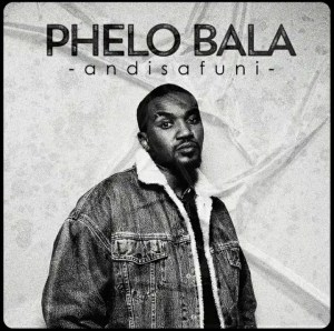 Phelo Bala – Angisafuni Mp3 Download Fakaza