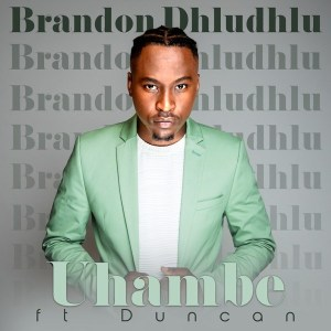 Brandon Dhludhlu - Uhambe Ft. Duncan Mp3 Download Fakaza