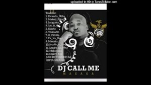 Download Mp3 DJ CALL ME MAXAKA ALBUM MIX MIXED BY THENDO SA ●NEW MAKHADZI MUSIC●NEW DJ CALL ALBUM●NEW VENDA HOUSE