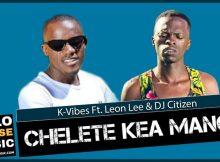K-Vibes – Chelete Kea Mang Ft. Leon Lee & DJ Citizen Mp3 Download