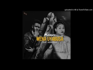 Mashaya - Wena Uyabusa ft Asemahle Mp3 Download Fakaza