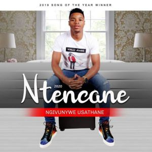 Ntencane Nguye Lo Mp3 Download Fakaza | New Songs 2020