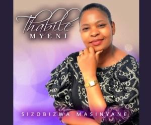 Thabile Myeni Sizobizwa Masinyane Album Zip Mp3 Download Fakaza