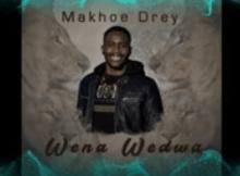 Makhoe Drey - Wena Wedwa Mp3 Download Fakaza