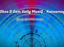 Katsamaya Amapiano Mp3 Download Fakaza DJ Obza ft Gem Vally MusiQ