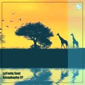 LuToniq Soul Amaphupho Amahle Mp3 Download Fakaza