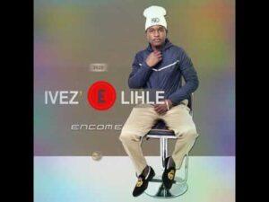Ivez'elihle - Encome Mp3 Download Fakaza
