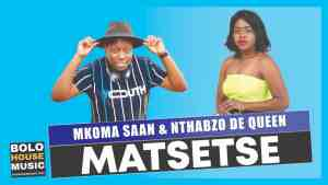 Mkoma Saan - Matsetse Feat. Nthabzo De Queen Mp3 Download