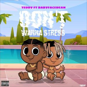 Teddy FT BabyFaceDean – Dont Wanna Stress Mp3 Download