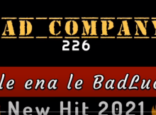 BAD COMPANY - JELE ENA LE BADLUCK Mp3 Download NEW HIT 2021