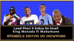 Lawd Phori ft Kabza The Small Ft King Monada – Kero Testiwa
