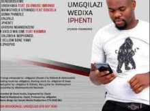 Mgqilazi Wedixa Iphenti Lami Mp3 Download Fakaza