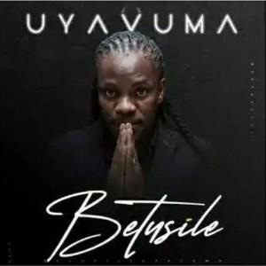 Betusile Uyavuma Mp3 Download Fakaza