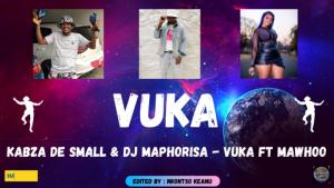 Kabza De Small & DJ Maphorisa – Vuka Mp3 Download Fakaza