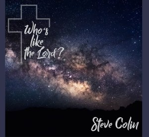 Steve Colin - Who's Like the Lord? Mp3 Download Fakaza