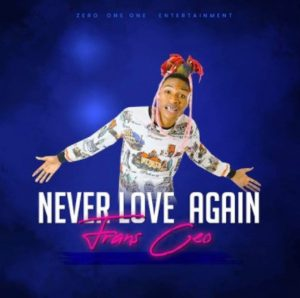 Frans Ceo – Never Love Again Mp3 Download Fakaza