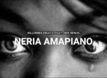 Killorbeezbeatz ft. Bee Renus- Neria Amapiano Mp3 Download