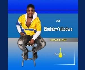 Bhulukwe Elilodwa – i-Rasta is Not Mp3 Download Fakaza