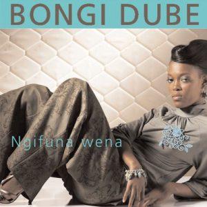 Bongi Dube Ngifuna Wena Mp3 Download Fakaza