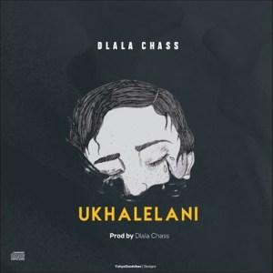 Dlala Chass – Ukhalelani Mp3 Download Fakaza