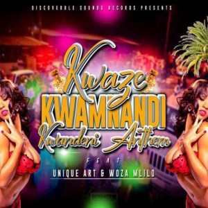 Download Mp3 Kwaze Kwamnandi – Ekwandeni Anthem ft. Unique Art Music & Wozv Mlilo
