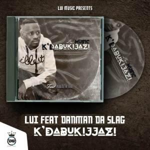 Lui ft. DanMAN Da Slag – Kdabukijazi Mp3 Download Fakaza