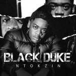 Ntokzin – Black Duke Album Mp3 Download (Tracklist & Release Date)