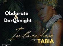Obdurate & DarQknight – Imithandazo ft. Tabia Mp3 Download Fakaza