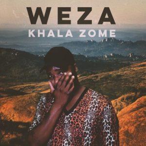 WEZA – Khala Zome Mp3 Download Fakaza