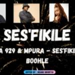 Busta 929 & Mpura – Ses'fikile ft Boohle Mp3 Download Fakaza