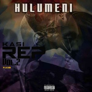 Hulumeni – Kasi Rep Vol. 2 EP Mp3 Download Fakaza